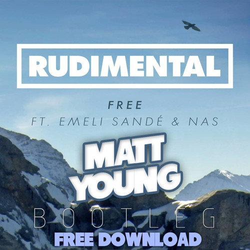 RUDIMENTAL ft. Emeli Sande'- Free (Matt Young Bootleg V2) FREE DOWNLOAD[Read Description]