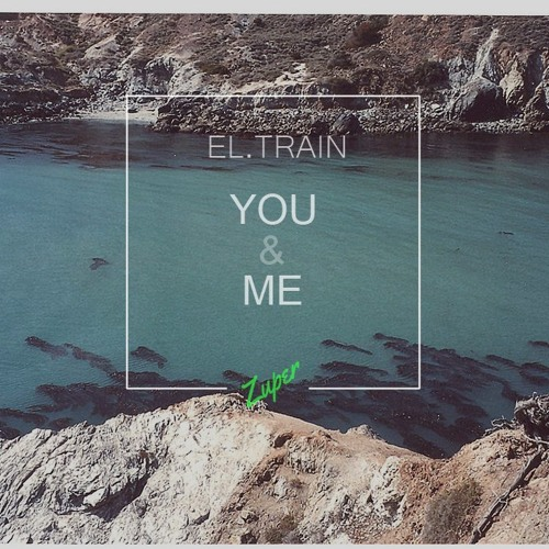 El.Train - You & Me (Zuper Remix)