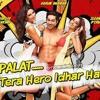 Palat - Tera Hero Idhar Hai Full Song