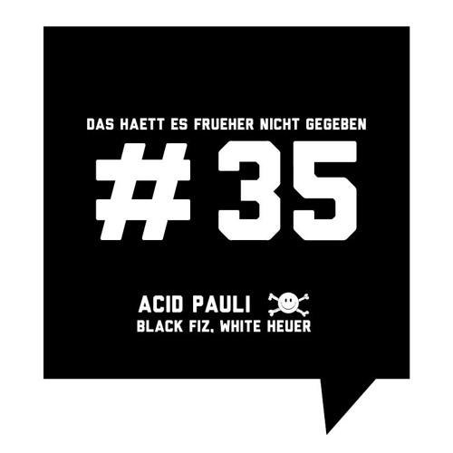 Das haett es frueher nicht gegeben #35: Acid Pauli – Black Fiz, White Heuer