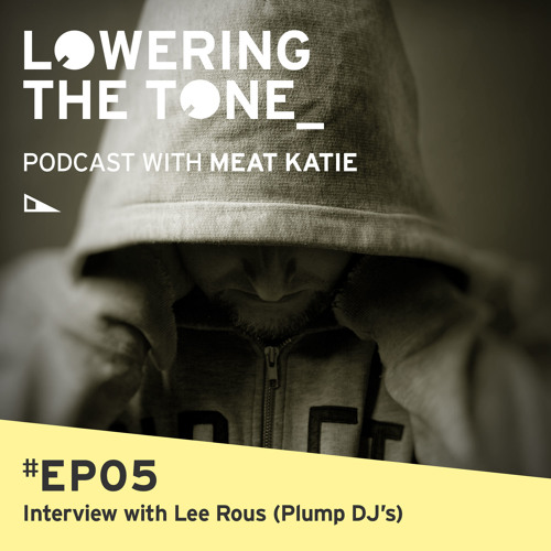 Meat Katie 'Lowering the Tone' Episode 5 (with Lee Rous/Plump Dj's Interview)