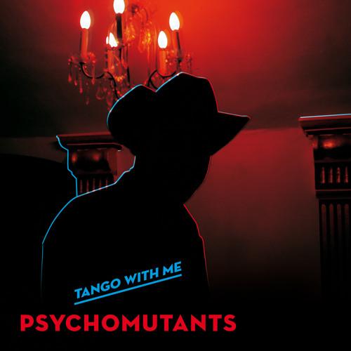 Psycho Mutants - Tango with Me (2010)