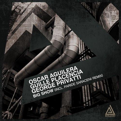 Oscar Aguilera & George Privatti & Guille Placencia - Big Show (Paride Saraceni Remix)