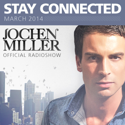 Jochen Miller Stay Connected #38 for March 2014