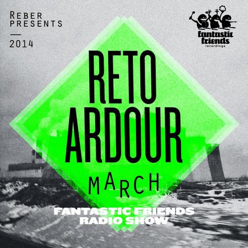 Fantastic Friends Radio Show by Reto Ardour March 2014