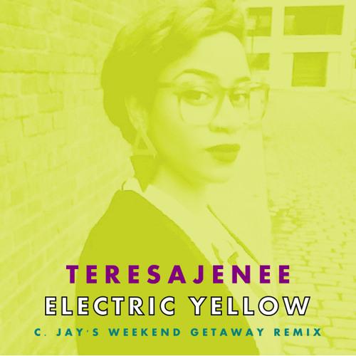 "TERESAJENEE - ""Electric Yellow (C. Jay's Weekend Getaway Remix)"""