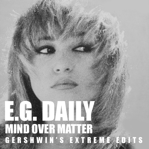E.G. DAILY - mind over matter (Extreme Edits - GERSHWIN 030314)