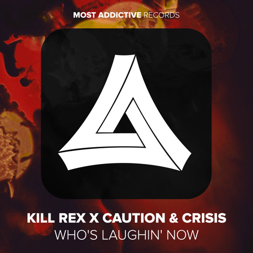 Kill Rex x Caution & Crisis - Who's Laughin' Now [MA Records Release]