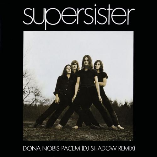 Dona Nobis Pacem (DJ Shadow Remix)- Supersister