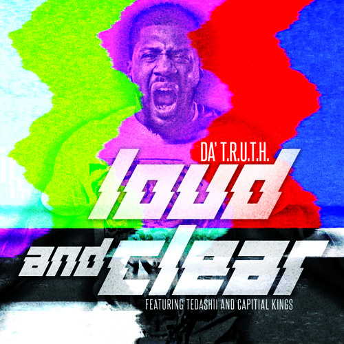 Da' T.R.U.T.H. - Loud And Clear ft. Tedashii & Capital Kings
