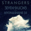 Seven Lions with Myon & Shane 54 - Strangers (Feat. Tove Lo) (Seven Day Siege Remix)