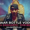 CHAAR BOTTLE VODKA - DJ SIDDHARTH - EDM MIX