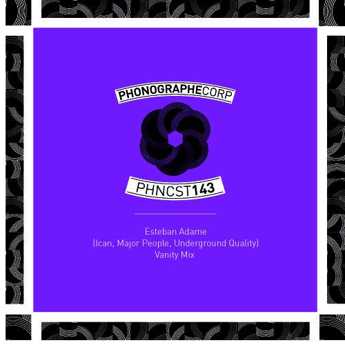 Download PHNCST144 - Esteban Adame (Ican, Major People, Underground quality) -Vanity Mix