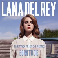 Lana Del Rey - Born To Die (Two Friends Remix)