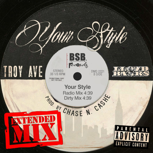 Troy Ave - YOUR STYLE feat Lloyd Banks (Dirty Extended Version)
