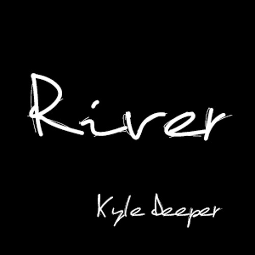 Kyle Deeper - River (HQ.Demo-Build)