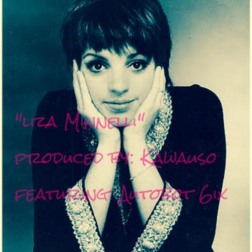 Liza Minnelli produced by Kawauso featuring Autobot 6ix