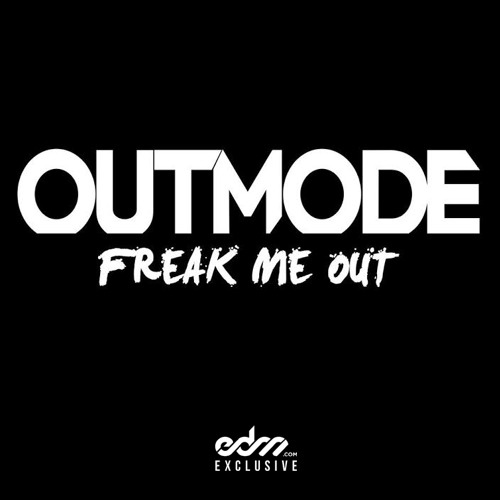 Freak Me Out by Outmode - EDM.com Exclusive