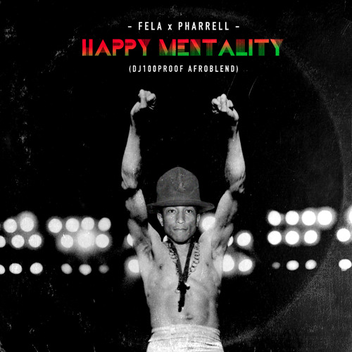 Pharrell x Fela Kuti - Happy Mentality (dj100proof Afroblend)