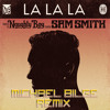 Naughty Boy - La La La (feat. Sam Smith) (Michael Bilge Remix) *FREE DOWNLOAD*