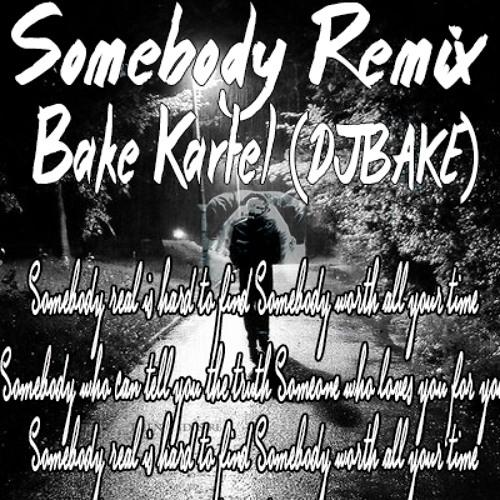 Bake Kartel - Somebody Remix