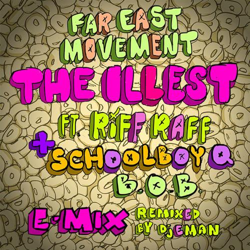 """THE ILLEST REMIX"" Far East Movement Ft Riff Raff, Schoolboy Q, B.O.B (EMIX by DJ EMAN)"