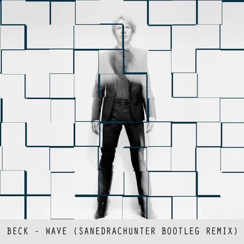 Beck - Wave (SanedracHunter Bootleg Remix)