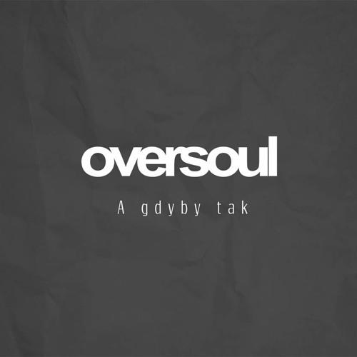 OVERSOUL - A Gdyby Tak