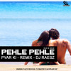 Pehle Pehle Pyar Ki - Remix - DJ Raesz