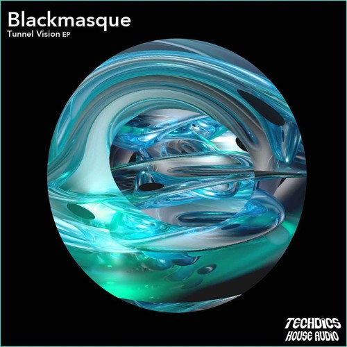 Blackmasque - Tunnel Vision [Out 3/4 on Techdics House Audio!]