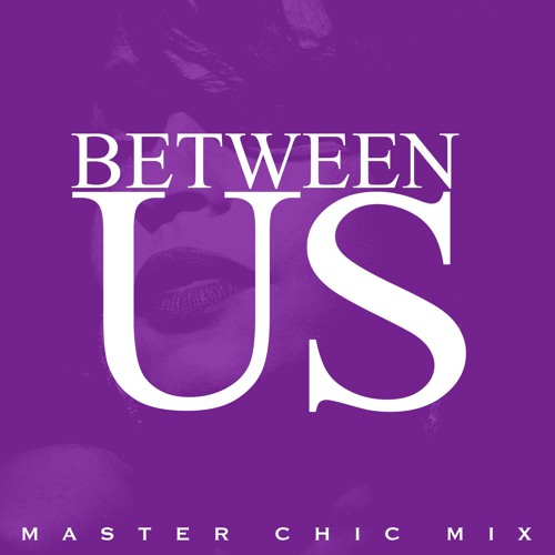 Between Us (Master Chic Mix) (Let your comment if you like this track, please)