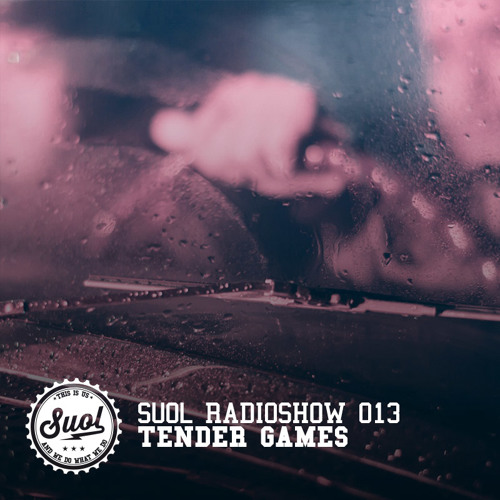 Suol Radio Show 013 - Tender Games
