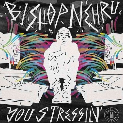 Bishop Nehru - You Stressin' (Produced by. Disclosure)