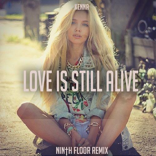 Kenna - Love Is Still Alive (Ninth Floor Bootleg)