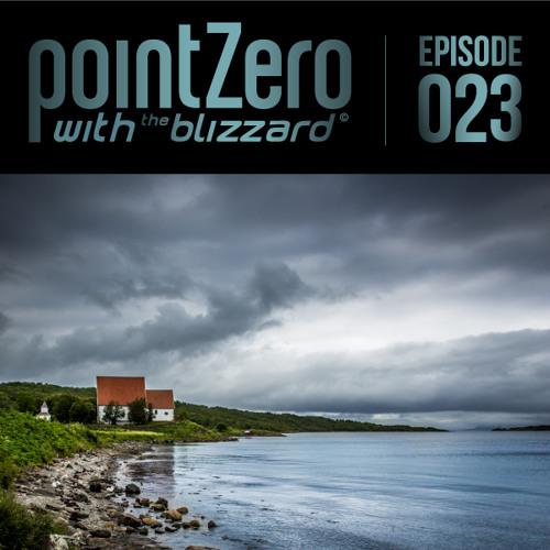 Point Zero Podcast 023 - with The Blizzard (The Blizzard Remixes Special Edition)