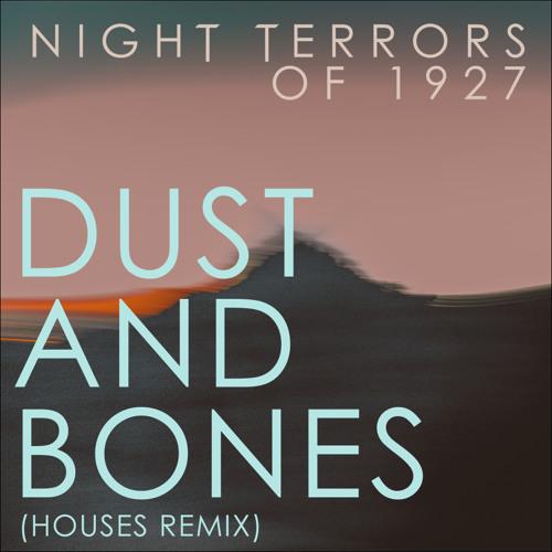 Dust And Bones (HOUSES REMIX)