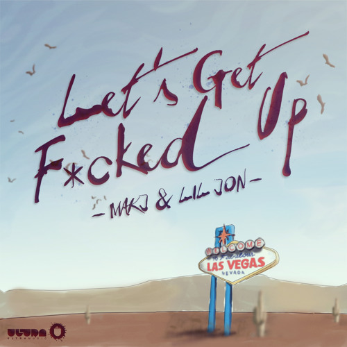 MAKJ & Lil Jon - Lets Get F*cked Up (Original Mix)