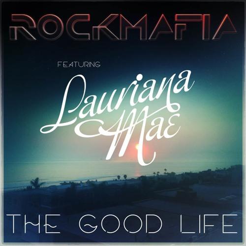 Rock Mafia - The Good Life feat. Lauriana Mae