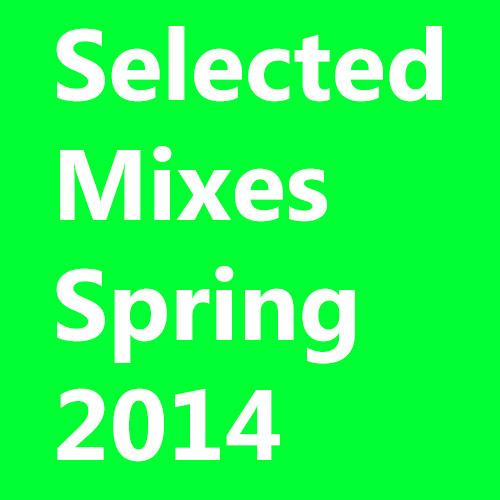Selected Mixes Spring 2014