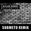 I Killed Kenny - Nobody Ft. Jamie George (Submeto Remix) - FREE DOWNLOAD