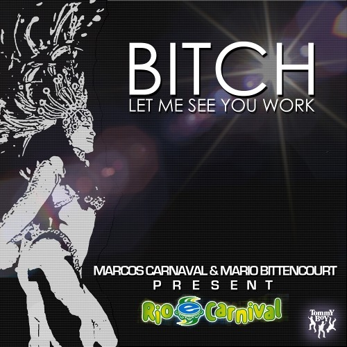 Marcos Carnaval, Mario Bittencourt Pres Rio E Carnival - Bitch, Let Me See You Work (OUT NOW!)