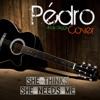 Pedro Owen - She Thinks She Needs Me (Cover)