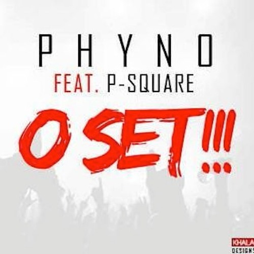 Phyno Ft P-Square - O Set (Prod by WizzyPro)