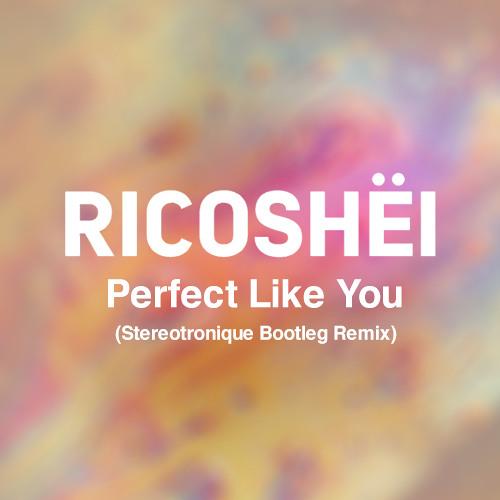 Ricoshëi - Perfect Like You (Stereotronique Bootleg Remix)