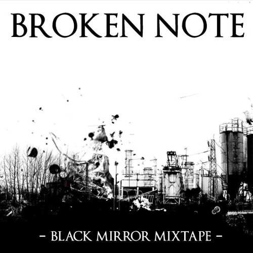 Broken Note - Black Mirror MixTape