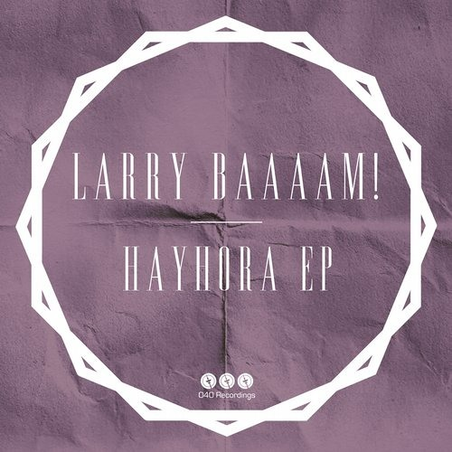 Larry BAAAAM! - Hayhora EP / 040 Recordings / !!!!OUT NOW!!!!