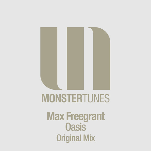 Max Freegrant - Oasis [Out 10/03 - Monster Tunes]