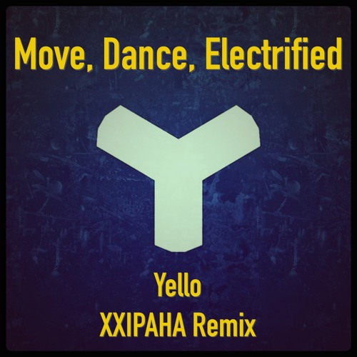 Yello - Move, Dance, Electrified - XXIPAHA Remix
