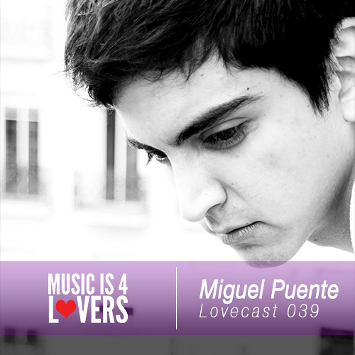 Lovecast Episode 039 - Miguel Puente [Musicis4Lovers.com]