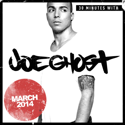 Joe Ghost - 30 Minutes With Joe Ghost // March 2014 Podcast